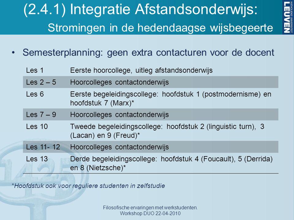 (2.4.1) Integratie Afstandsonderwijs: Stromingen in de hedendaagse wijsbegeerte Semesterplanning: geen extra contacturen voor de docent *Hoofdstuk ook