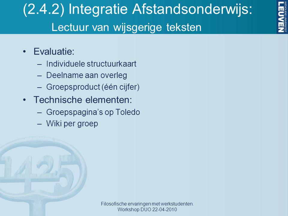 (2.4.2) Integratie Afstandsonderwijs: Lectuur van wijsgerige teksten Evaluatie: –Individuele structuurkaart –Deelname aan overleg –Groepsproduct (één