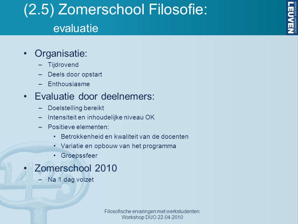 (2.5) Zomerschool Filosofie: evaluatie Organisatie: –Tijdrovend –Deels door opstart –Enthousiasme Evaluatie door deelnemers: –Doelstelling bereikt –In