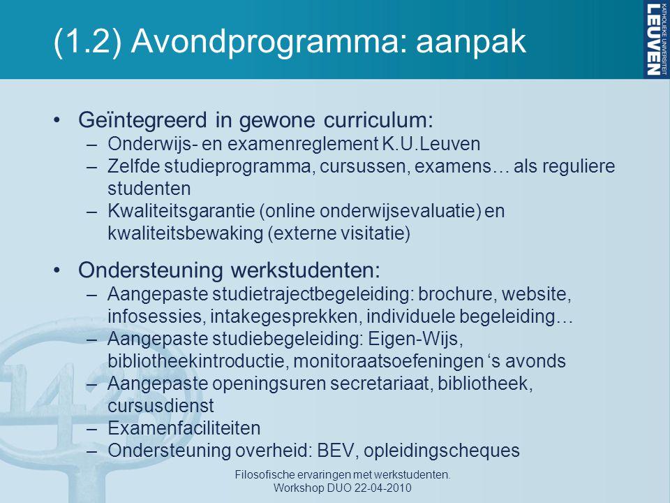 (1.2) Avondprogramma: aanpak Geïntegreerd in gewone curriculum: –Onderwijs- en examenreglement K.U.Leuven –Zelfde studieprogramma, cursussen, examens…