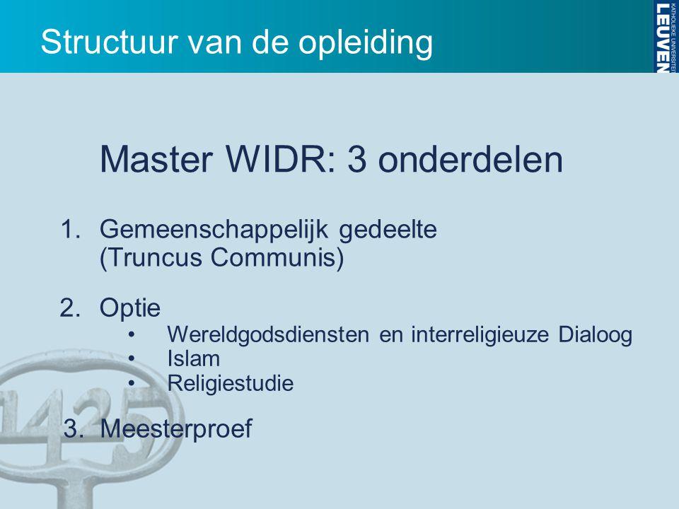 Structuur van de opleiding Master WIDR: 3 onderdelen 1.Gemeenschappelijk gedeelte (Truncus Communis) 2.Optie Wereldgodsdiensten en interreligieuze Dia
