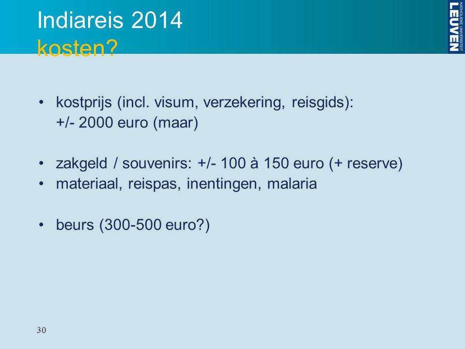 30 Indiareis 2014 kosten? kostprijs (incl. visum, verzekering, reisgids): +/- 2000 euro (maar) zakgeld / souvenirs: +/- 100 à 150 euro (+ reserve) mat
