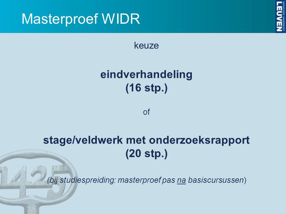 Masterproef WIDR keuze eindverhandeling (16 stp.) of stage/veldwerk met onderzoeksrapport (20 stp.) (bij studiespreiding: masterproef pas na basiscurs