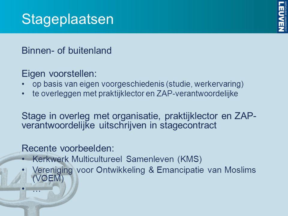 Stageplaatsen Binnen- of buitenland Eigen voorstellen: op basis van eigen voorgeschiedenis (studie, werkervaring) te overleggen met praktijklector en