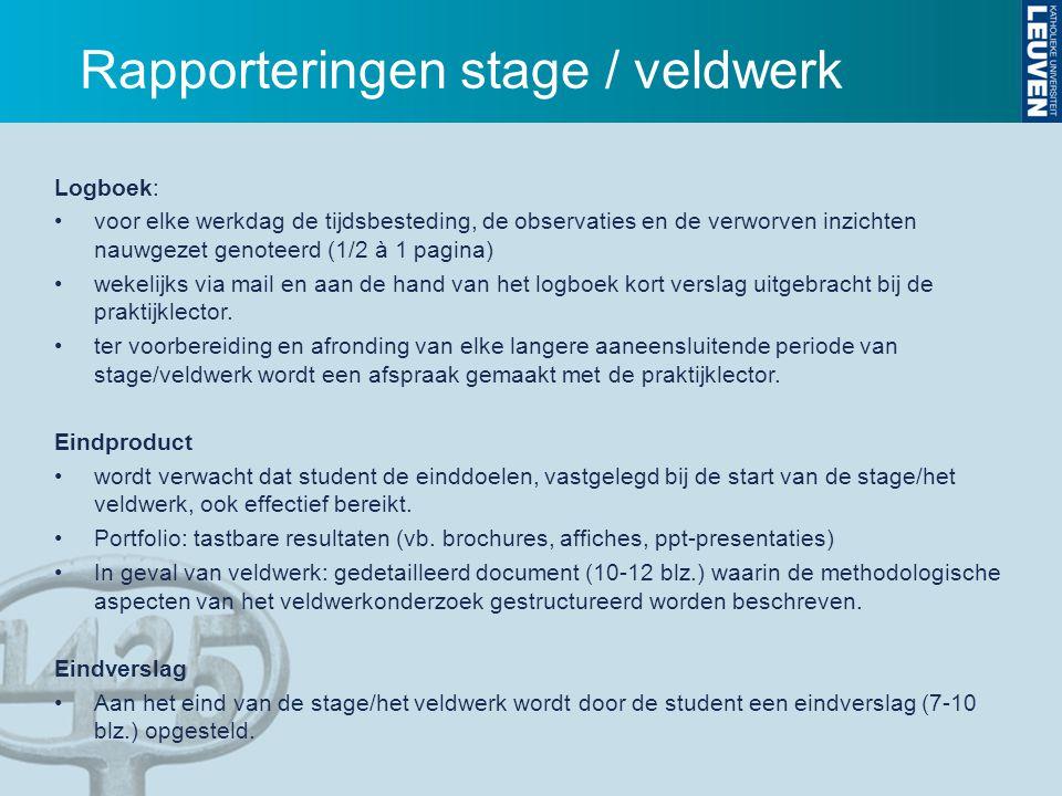 Rapporteringen stage / veldwerk Logboek: voor elke werkdag de tijdsbesteding, de observaties en de verworven inzichten nauwgezet genoteerd (1/2 à 1 pa
