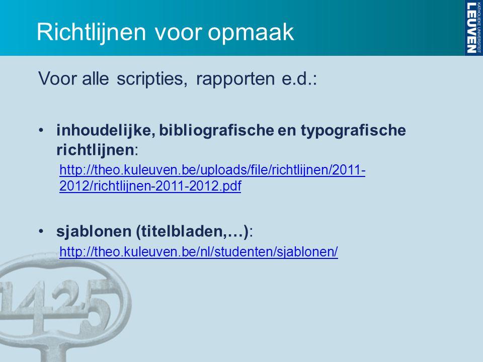 Richtlijnen voor opmaak Voor alle scripties, rapporten e.d.: inhoudelijke, bibliografische en typografische richtlijnen: http://theo.kuleuven.be/uploa
