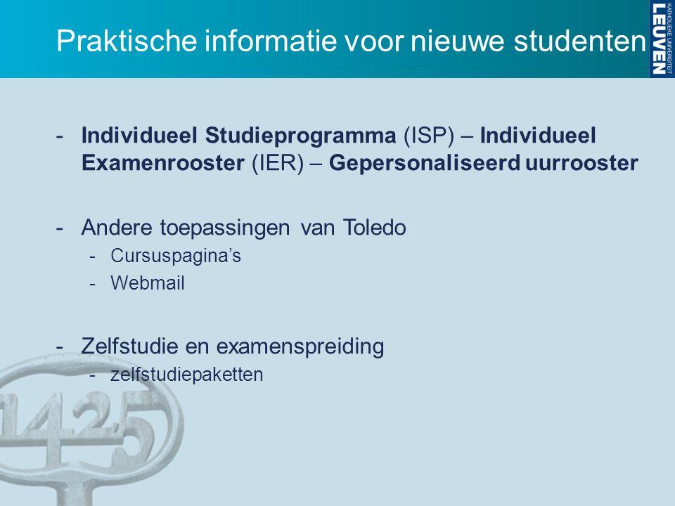 Praktische informatie voor nieuwe studenten -Individueel Studieprogramma (ISP) – Individueel Examenrooster (IER) – Gepersonaliseerd uurrooster -Andere