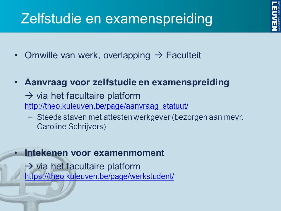 Zelfstudie en examenspreiding Omwille van werk, overlapping  Faculteit Aanvraag voor zelfstudie en examenspreiding  via het facultaire platform http