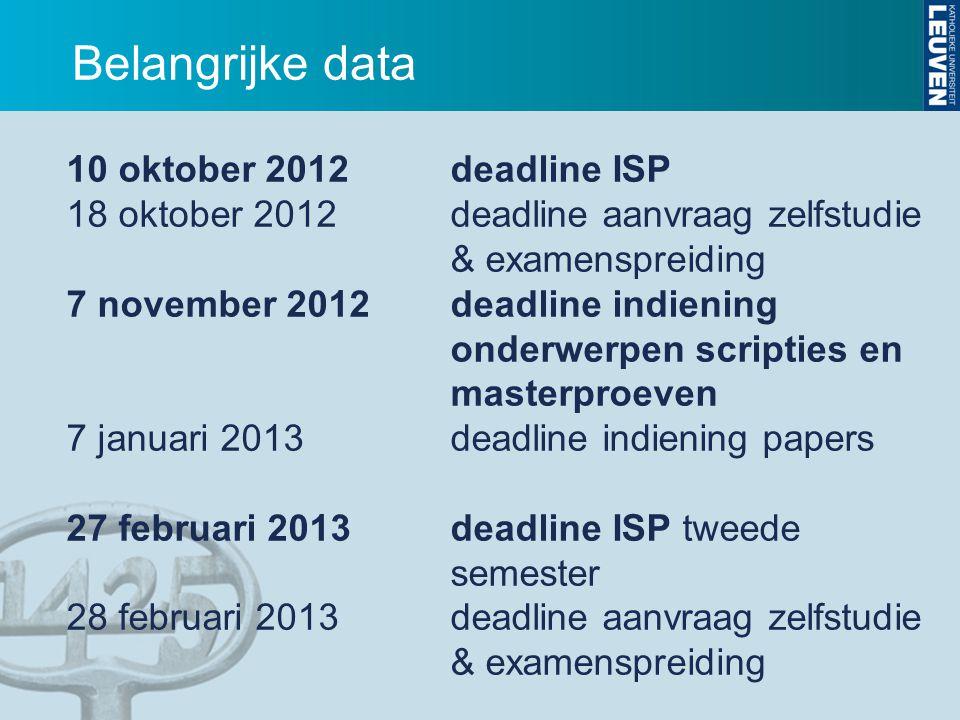 Belangrijke data 10 oktober 2012 deadline ISP 18 oktober 2012 deadline aanvraag zelfstudie & examenspreiding 7 november 2012 deadline indiening onderw