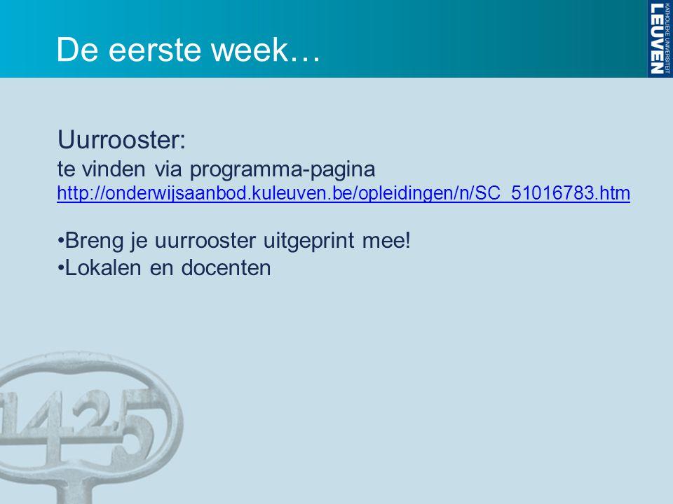 De eerste week… Uurrooster: te vinden via programma-pagina http://onderwijsaanbod.kuleuven.be/opleidingen/n/SC_51016783.htm Breng je uurrooster uitgep