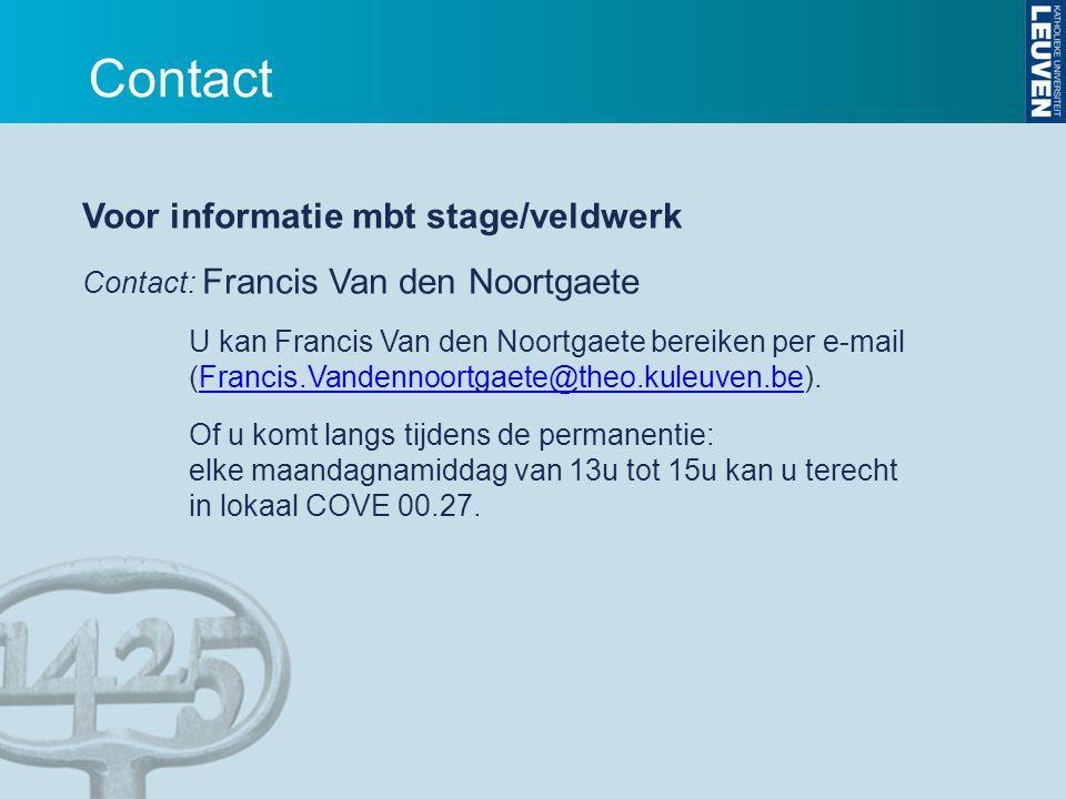 Voor informatie mbt stage/veldwerk Contact: Francis Van den Noortgaete U kan Francis Van den Noortgaete bereiken per e-mail (Francis.Vandennoortgaete@