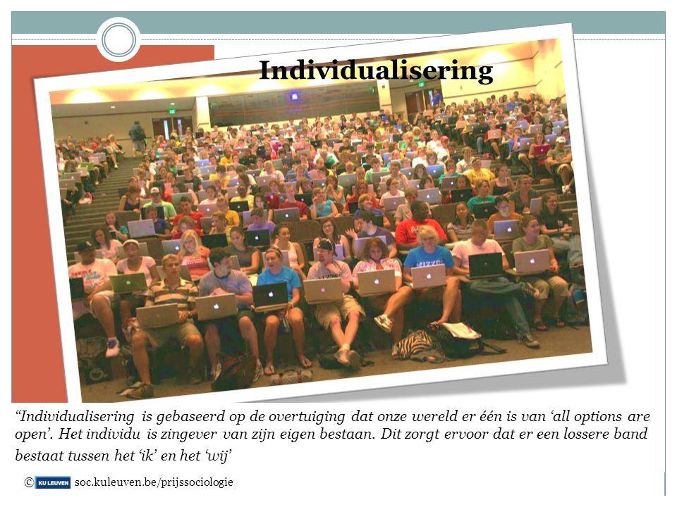 """Individualisering """"Individualisering is gebaseerd op de overtuiging dat onze wereld er één is van 'all options are open'. Het individu is zingever van"""