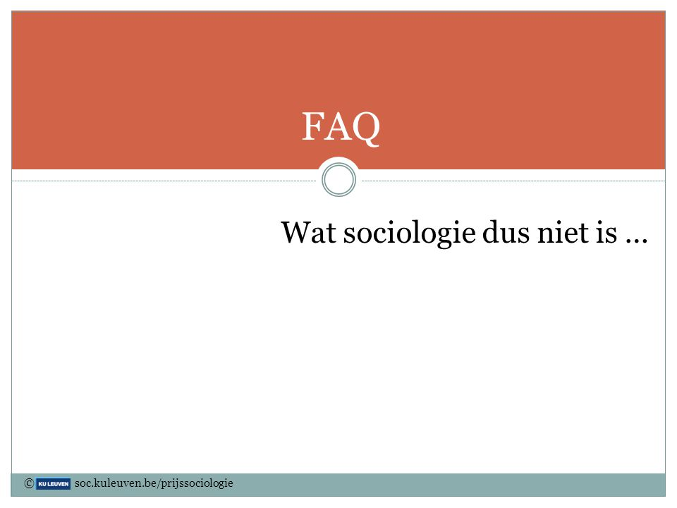 FAQ Wat sociologie dus niet is … © soc.kuleuven.be/prijssociologie