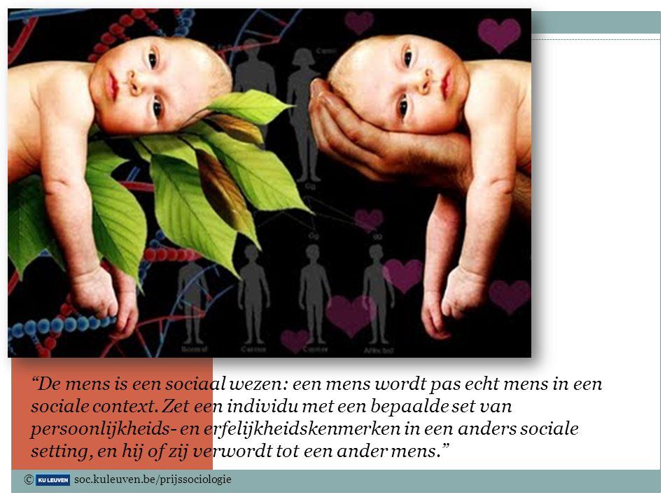 """Nature versus Nurture """"De mens is een sociaal wezen: een mens wordt pas echt mens in een sociale context. Zet een individu met een bepaalde set van pe"""