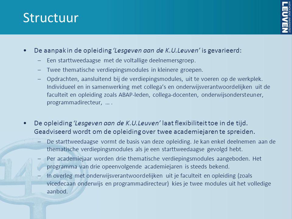 Structuur De aanpak in de opleiding 'Lesgeven aan de K.U.Leuven' is gevarieerd: –Een starttweedaagse met de voltallige deelnemersgroep.