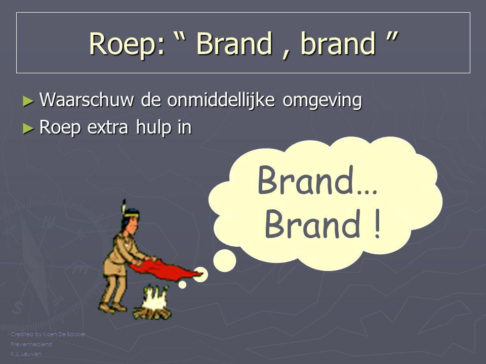 """Roep: """" Brand, brand """" ► Waarschuw de onmiddellijke omgeving ► Roep extra hulp in Brand… Brand ! Created by Koen De Backer Preventiedienst K.U.Leuven"""