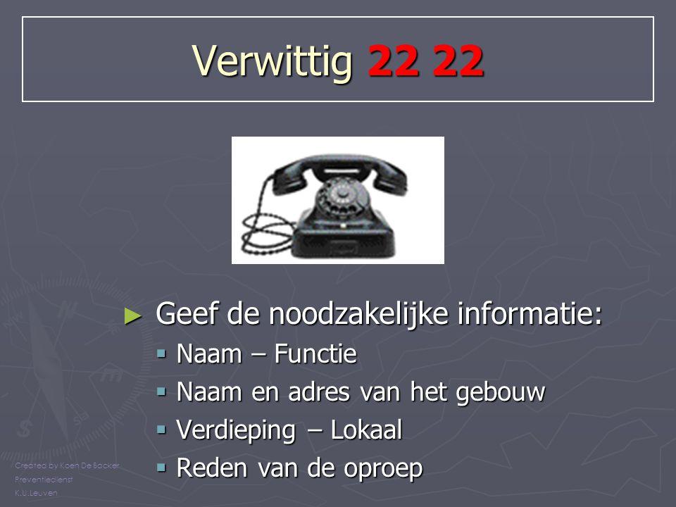 Verwittig 22 22 ► Geef de noodzakelijke informatie:  Naam – Functie  Naam en adres van het gebouw  Verdieping – Lokaal  Reden van de oproep Create