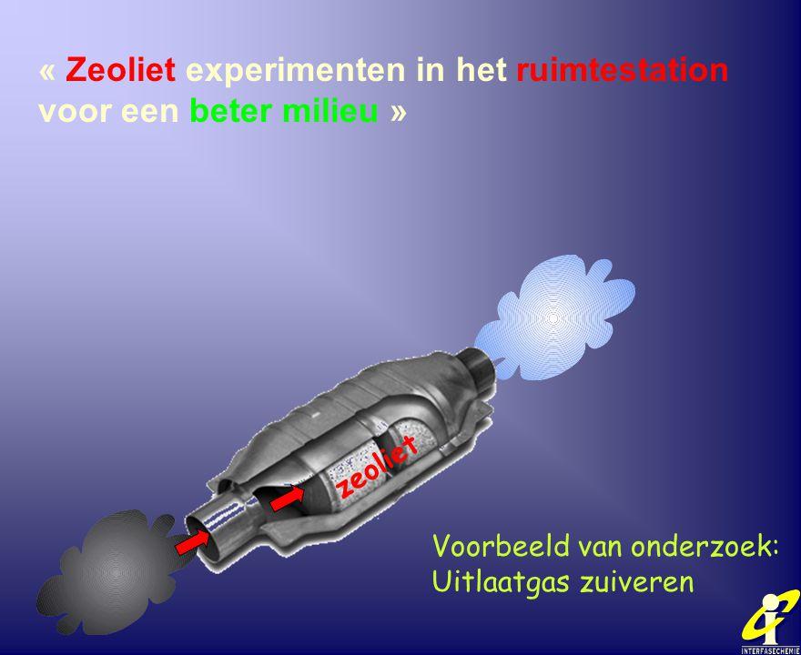 zeoliet Voorbeeld van onderzoek: Uitlaatgas zuiveren « Zeoliet experimenten in het ruimtestation voor een beter milieu »