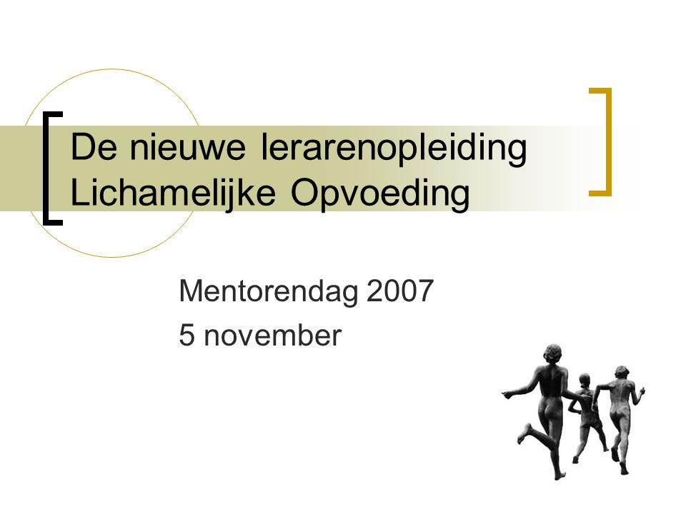 De nieuwe lerarenopleiding Lichamelijke Opvoeding Mentorendag 2007 5 november