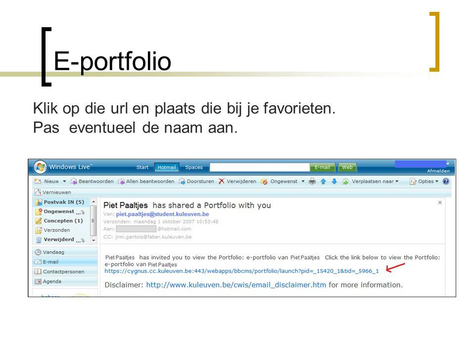 E-portfolio Klik op die url en plaats die bij je favorieten. Pas eventueel de naam aan.