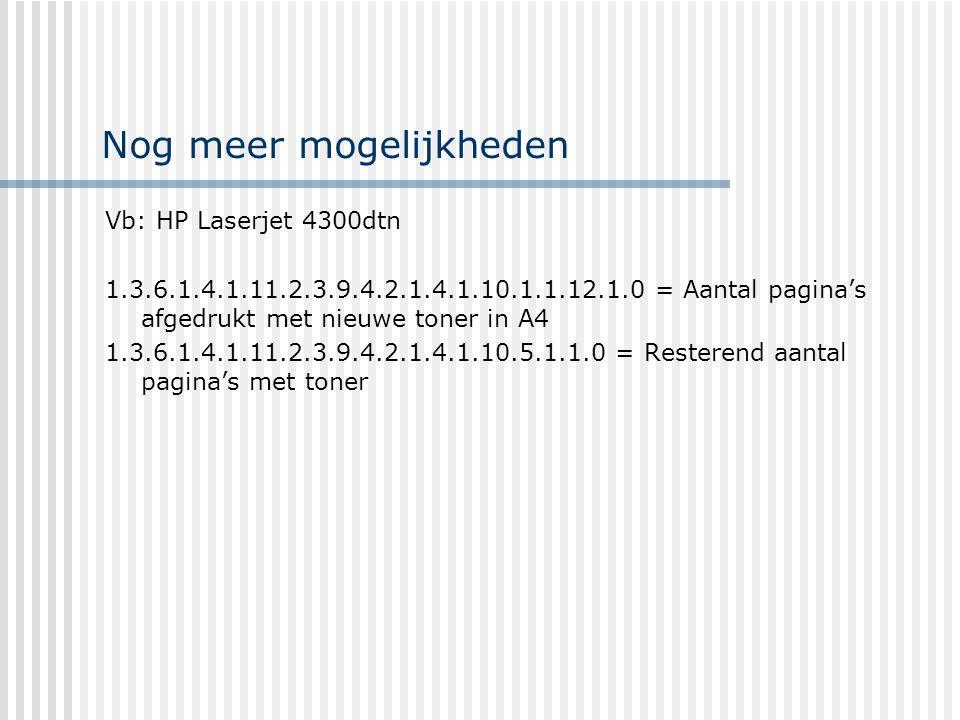 Nog meer mogelijkheden Vb: HP Laserjet 4300dtn 1.3.6.1.4.1.11.2.3.9.4.2.1.4.1.10.1.1.12.1.0 = Aantal pagina's afgedrukt met nieuwe toner in A4 1.3.6.1.4.1.11.2.3.9.4.2.1.4.1.10.5.1.1.0 = Resterend aantal pagina's met toner