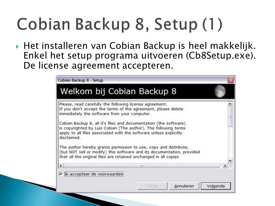 Het installeren van Cobian Backup is heel makkelijk. Enkel het setup programa uitvoeren (Cb8Setup.exe). De license agreement accepteren.