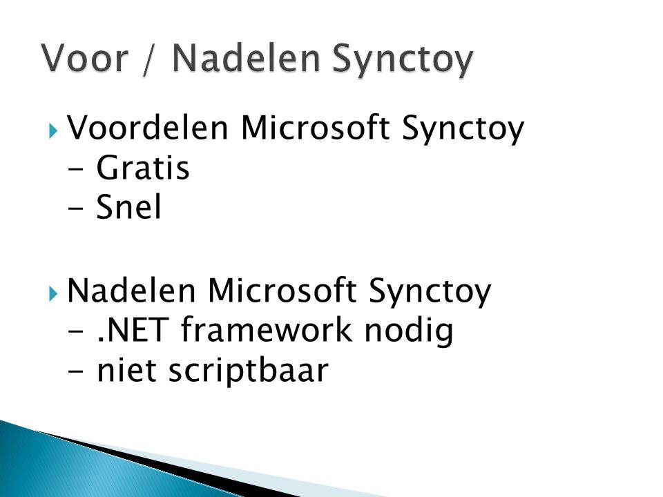  Voordelen Microsoft Synctoy - Gratis - Snel  Nadelen Microsoft Synctoy -.NET framework nodig - niet scriptbaar