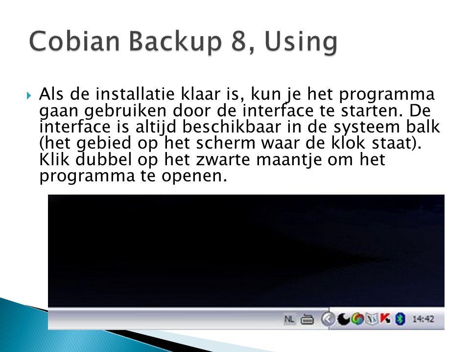  Als de installatie klaar is, kun je het programma gaan gebruiken door de interface te starten. De interface is altijd beschikbaar in de systeem balk