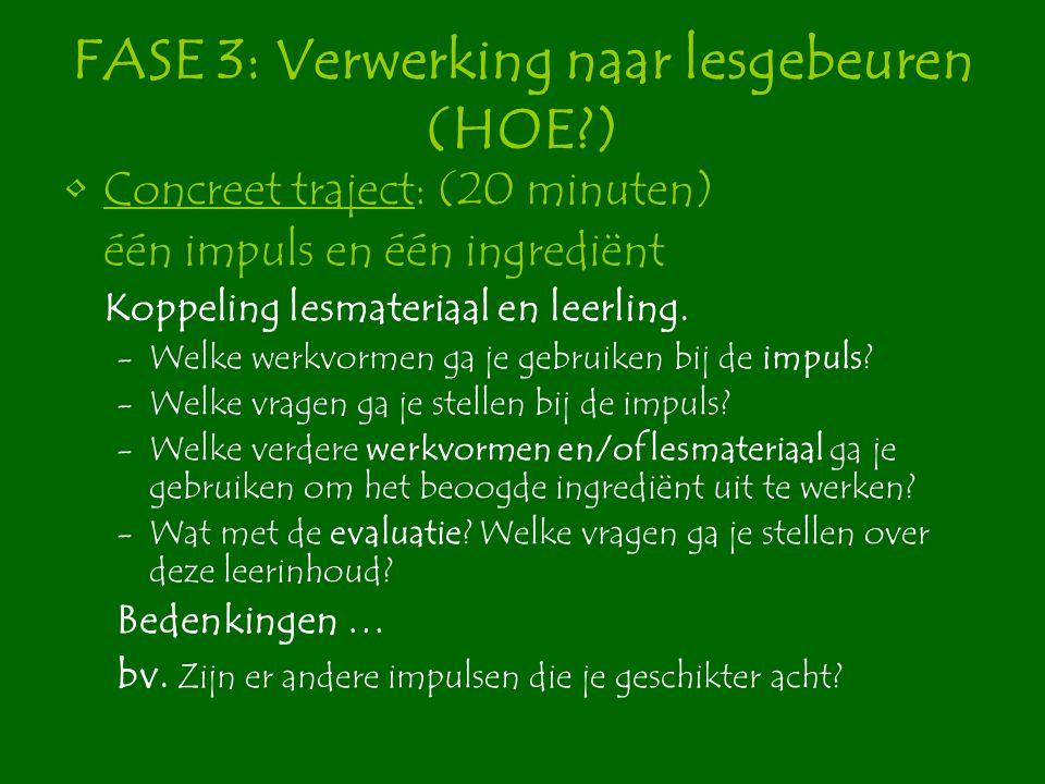 FASE 3: Verwerking naar lesgebeuren (HOE?) Concreet traject: (20 minuten) één impuls en één ingrediënt Koppeling lesmateriaal en leerling. -Welke werk