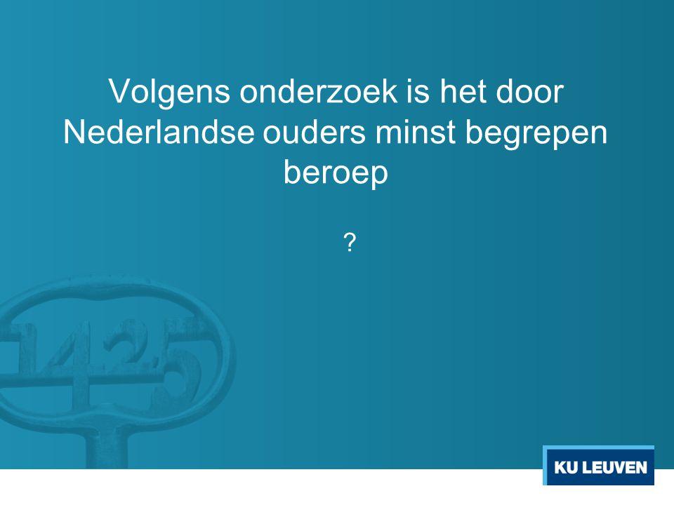 Volgens onderzoek is het door Nederlandse ouders minst begrepen beroep ?