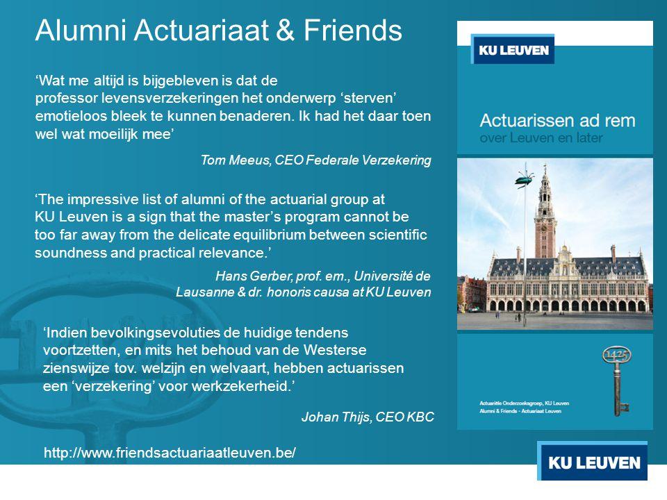Alumni Actuariaat & Friends 'Wat me altijd is bijgebleven is dat de professor levensverzekeringen het onderwerp 'sterven' emotieloos bleek te kunnen benaderen.