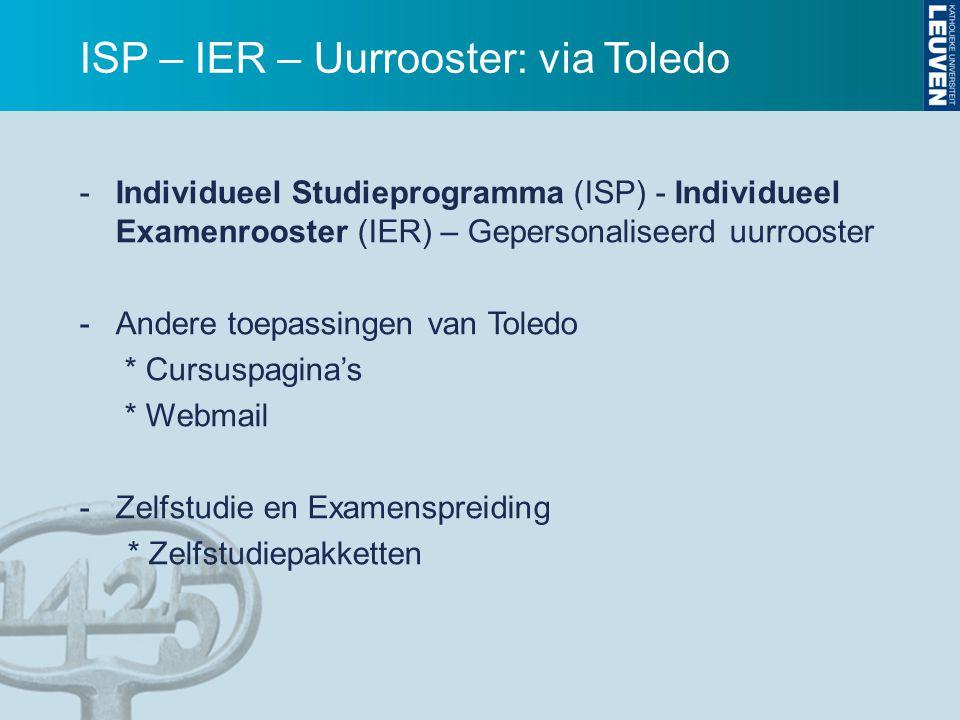 ISP – IER – Uurrooster: via Toledo -Individueel Studieprogramma (ISP) - Individueel Examenrooster (IER) – Gepersonaliseerd uurrooster - Andere toepass