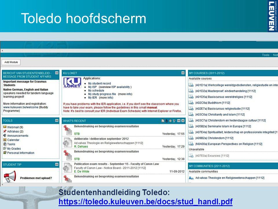 Toledo hoofdscherm Studentenhandleiding Toledo: https://toledo.kuleuven.be/docs/stud_handl.pdf https://toledo.kuleuven.be/docs/stud_handl.pdf