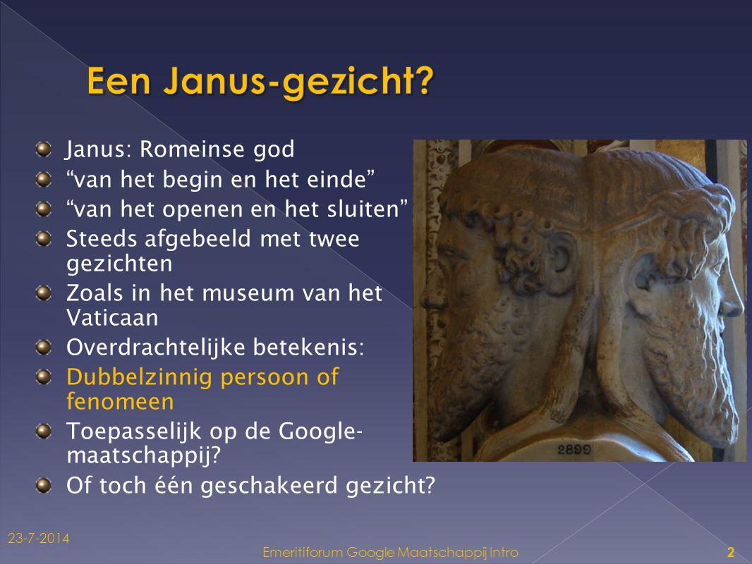 Janus: Romeinse god van het begin en het einde van het openen en het sluiten Steeds afgebeeld met twee gezichten Zoals in het museum van het Vaticaan Overdrachtelijke betekenis: Dubbelzinnig persoon of fenomeen Toepasselijk op de Google- maatschappij.
