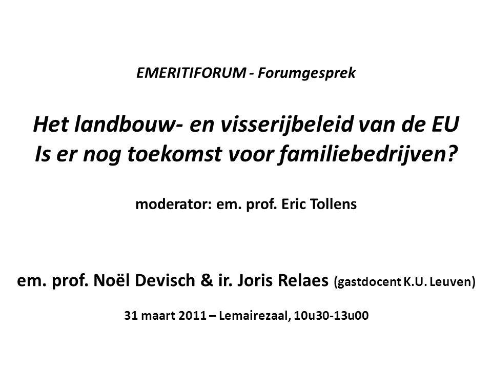EMERITIFORUM - Forumgesprek Het landbouw- en visserijbeleid van de EU Is er nog toekomst voor familiebedrijven.