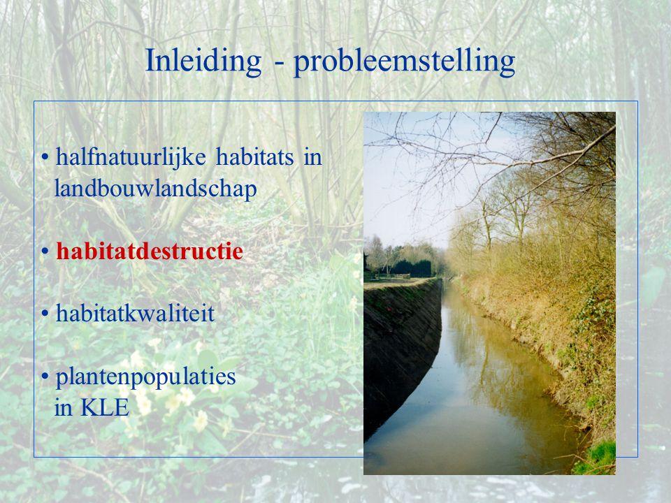 Inleiding - probleemstelling halfnatuurlijke habitats in landbouwlandschap habitatdestructie habitatkwaliteit plantenpopulaties in KLE