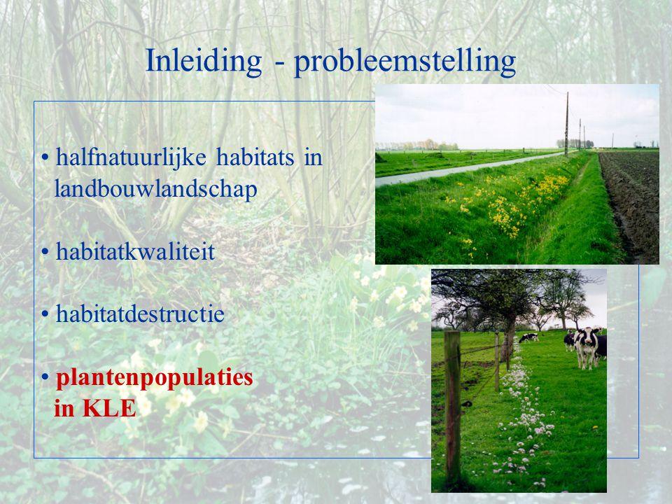 Inleiding - probleemstelling halfnatuurlijke habitats in landbouwlandschap habitatkwaliteit habitatdestructie plantenpopulaties in KLE