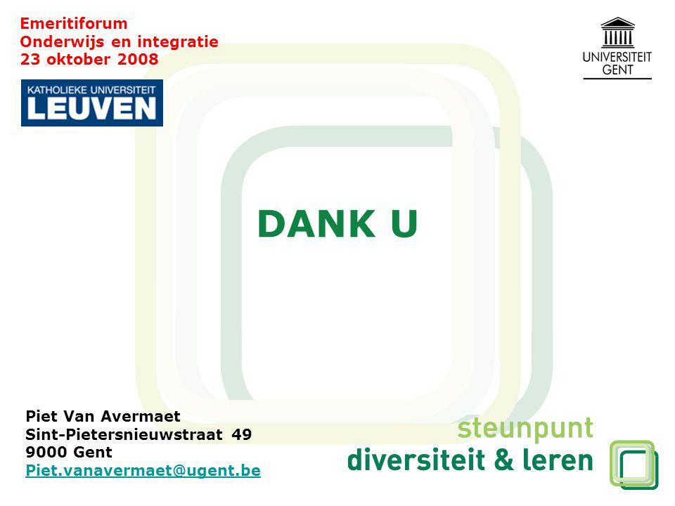 DANK U Emeritiforum Onderwijs en integratie 23 oktober 2008 Piet Van Avermaet Sint-Pietersnieuwstraat 49 9000 Gent Piet.vanavermaet@ugent.be