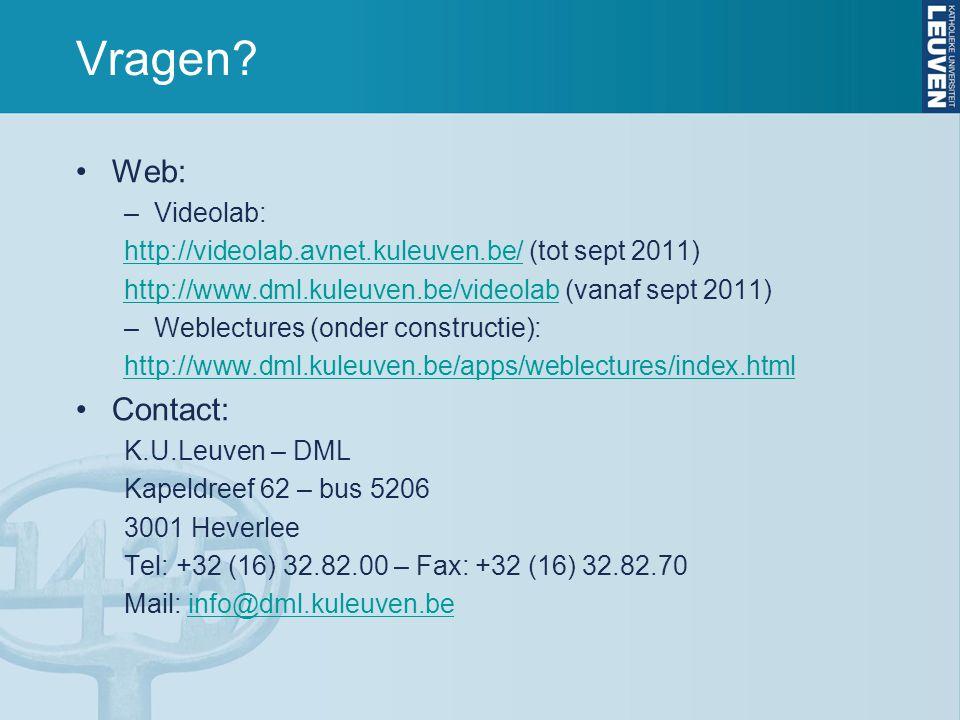 Vragen? Web: –Videolab: http://videolab.avnet.kuleuven.be/http://videolab.avnet.kuleuven.be/ (tot sept 2011) http://www.dml.kuleuven.be/videolabhttp:/
