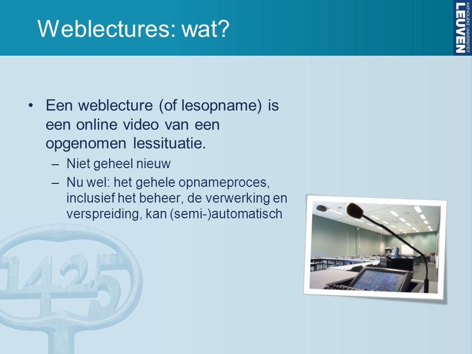 Weblectures: wat? Een weblecture (of lesopname) is een online video van een opgenomen lessituatie. –Niet geheel nieuw –Nu wel: het gehele opnameproces