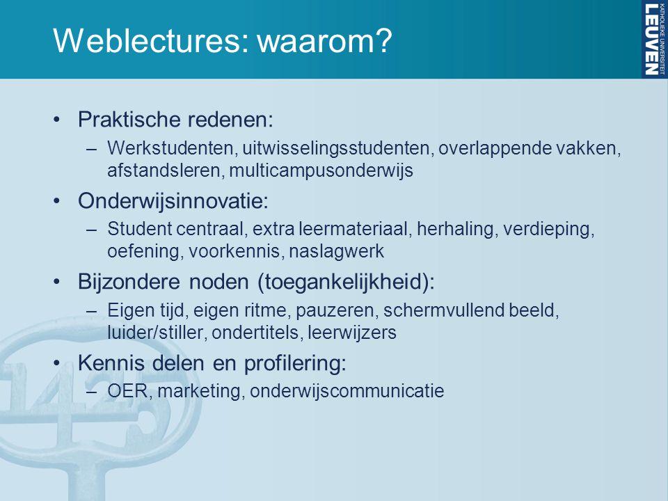 Weblectures: waarom? Praktische redenen: –Werkstudenten, uitwisselingsstudenten, overlappende vakken, afstandsleren, multicampusonderwijs Onderwijsinn