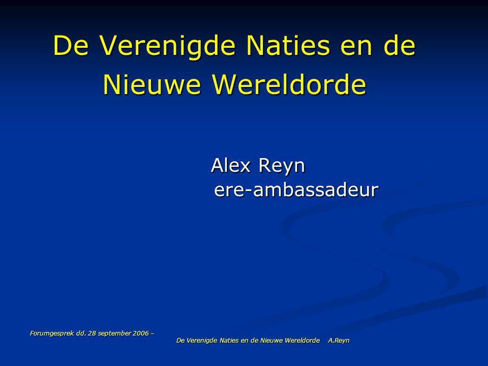 Forumgesprek dd. 28 september 2006 – De Verenigde Naties en de Nieuwe Wereldorde A.Reyn De Verenigde Naties en de Nieuwe Wereldorde Alex Reyn ere-amba