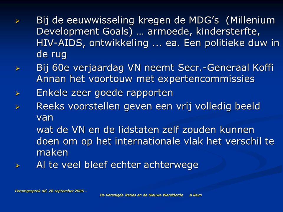 Forumgesprek dd. 28 september 2006 – De Verenigde Naties en de Nieuwe Wereldorde A.Reyn  Bij de eeuwwisseling kregen de MDG's (Millenium Development