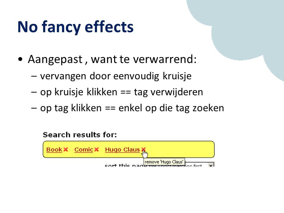 No fancy effects Aangepast, want te verwarrend: –vervangen door eenvoudig kruisje –op kruisje klikken == tag verwijderen –op tag klikken == enkel op die tag zoeken