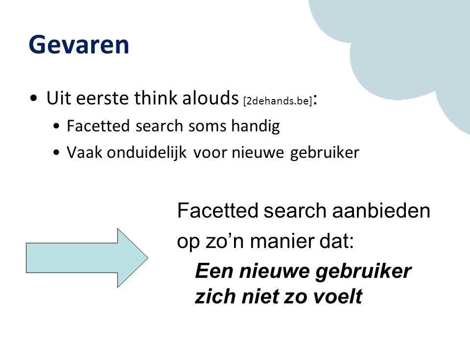 Gevaren Uit eerste think alouds [2dehands.be] : Facetted search soms handig Vaak onduidelijk voor nieuwe gebruiker Facetted search aanbieden op zo'n manier dat: Een nieuwe gebruiker zich niet zo voelt