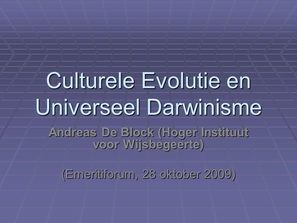 Culturele Evolutie en Universeel Darwinisme Andreas De Block (Hoger Instituut voor Wijsbegeerte) (Emeritiforum, 28 oktober 2009)