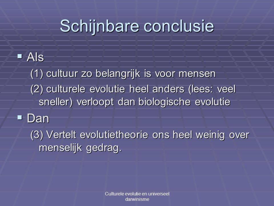 Schijnbare conclusie  Als (1) cultuur zo belangrijk is voor mensen (2) culturele evolutie heel anders (lees: veel sneller) verloopt dan biologische evolutie  Dan (3) Vertelt evolutietheorie ons heel weinig over menselijk gedrag.