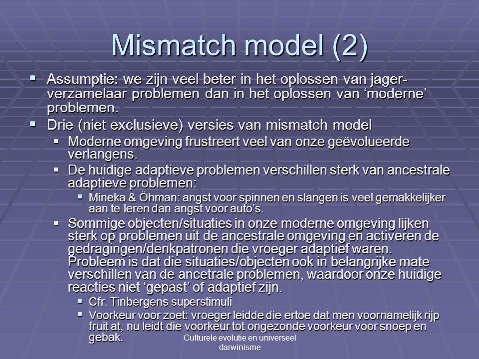 Mismatch model (2)  Assumptie: we zijn veel beter in het oplossen van jager- verzamelaar problemen dan in het oplossen van 'moderne' problemen.