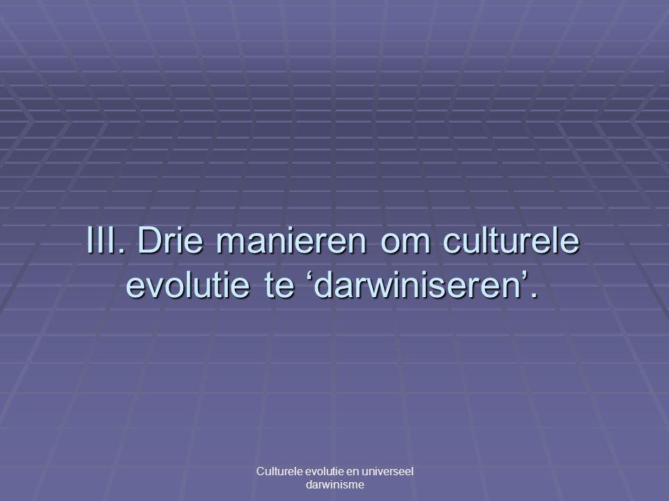 III. Drie manieren om culturele evolutie te 'darwiniseren'.