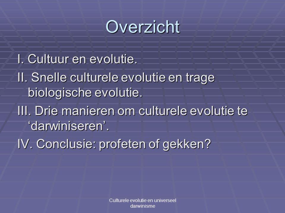 Overzicht I. Cultuur en evolutie. II. Snelle culturele evolutie en trage biologische evolutie.